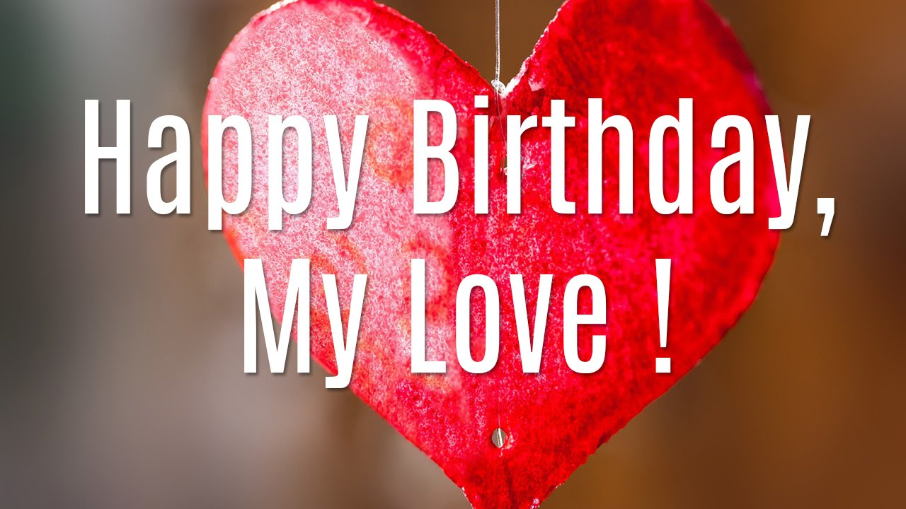 Happy Birthday My Love Wishes For Girlfriend, Boyfriend ...